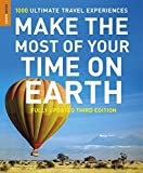 Make The Most Of Your Time On Earth 3 (Rough Guide Reference Series) by Rough Guides (Corporate Author), Samantha Cook (Editor), Greg Ward (Editor) › Visit Amazon's Greg Ward Page search results for this author Greg Ward (Editor) (2-Mar-2015) Paperback