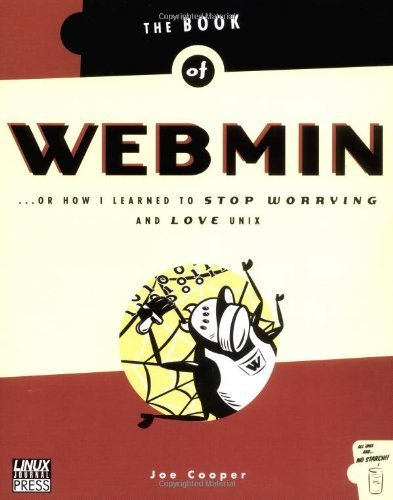 The Book of Webmin: Or How I Learned to Stop Worrying and Love UNIX by Joe Cooper par Joe Cooper