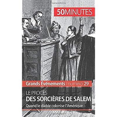 Le procès des sorcières de Salem: Quand le diable colonise l'Amérique