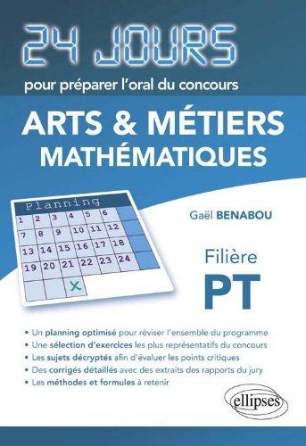 Mathématiques 24 Jours pour Préparer l'Oral du Concours Arts & Métiers Filière PT