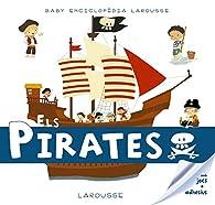 Baby Enciclopèdia. Els Pirates par Larousse Editorial