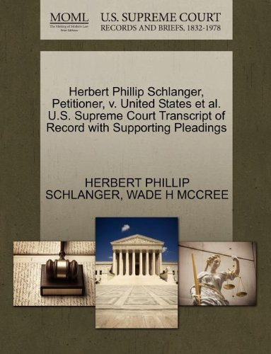 Herbert Phillip Schlanger, Petitioner, v. United States et al. U.S. Supreme Court Transcript of Record with Supporting Pleadings