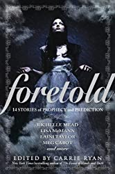 Foretold: 14 Tales of Prophecy and Prediction (Vampire Academy Book 7)