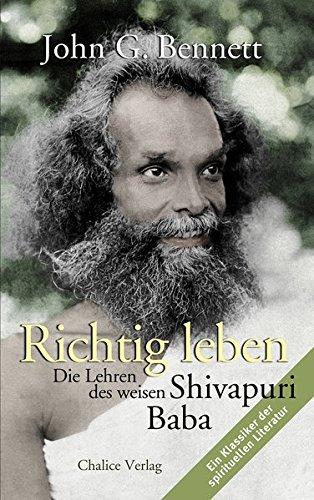 Richtig leben: Die Lehren des weisen Shivapuri Baba