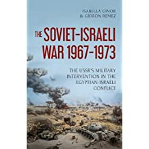The Soviet-Israeli War, 1969-1973: The USSR's Intervention in the Egyptian-Israeli Conflict