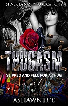 Thugasm: Slipped And Fell For A Thug (English Edition) di [Ashawnti T.]