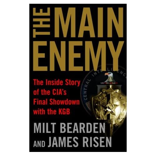 The Main Enemy: The Inside Story of the CIA's Final Showdown with the KGB by Milton Bearden (2003-05-06)
