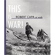 This is War ! : Robert Capa at work