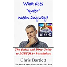 """What Does """"Queer"""" Mean Anyway?: The Quick and Dirty Guide to LGBTQIA+ Vocabulary (English Edition)"""