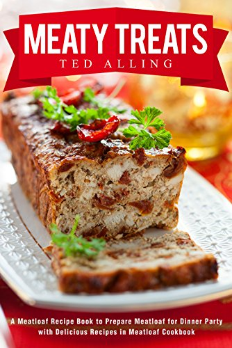 meaty-treats-a-meatloaf-recipe-book-to-prepare-meatloaf-for-dinner-party-with-delicious-recipes-in-m