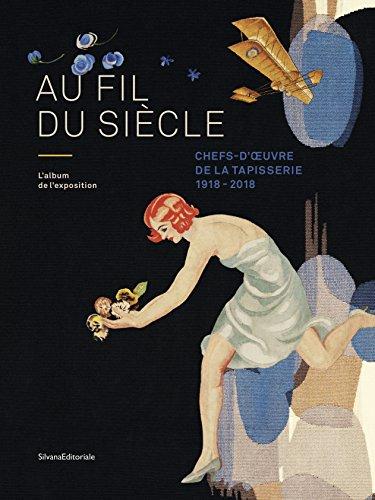 Au fil du siècle : Chefs-d'oeuvre de la tapisserie 1918-2018 par Collectif