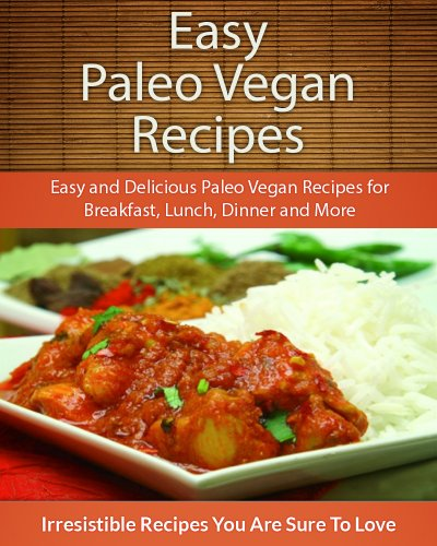 Vegan Bay (Easy Paleo Vegan Recipes: Easy and Delicious Paleo Vegan Recipes for Breakfast, Lunch, Dinner and More (The Easy Recipe) (English Edition))