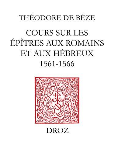 Cours sur les épîtres aux Romains et aux Hébreux : 1564-1566 / d'après les notes de Marcus Widler. Thèses disputées à l'Académie de Genève : 1564-1567