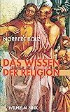 Das Wissen der Religion: Betrachtungen eines religiös Unmusikalischen - Norbert Bolz