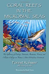 Coral Reefs in the Microbial Seas by Forest Rohwer (2010-06-01)