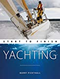 Yachting Start to Finish - From beginner to advanced - The perfect guide to improving your yachting skills Second edition (Boating: Start to Finish)