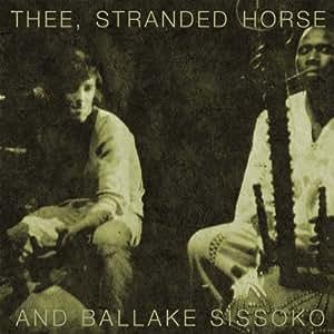 Thee, Stranded Horse & Ballake Sissoko