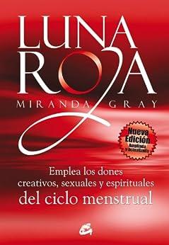 Luna roja: Emplea los dones creativos, sexuales y espirituales del ciclo menstrual (Taller de la hechicera) de [Gray, Miranda]