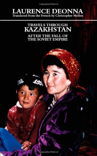 Travels Through Kazakhstan: After the Fall of the Soviet Empire