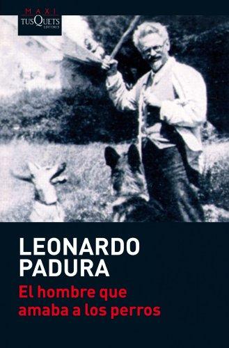El Hombre Que Amaba A Los Perros par LEONARDO PADURA