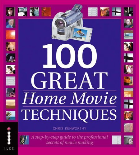 100 Great Home Movie Techniques: A Step-by-Step Guide to the Professional Secrets of Movie-Making by Chris Kenworthy (21-Nov-2005) Paperback