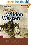 Das große Buch vom Wilden Westen: Die...