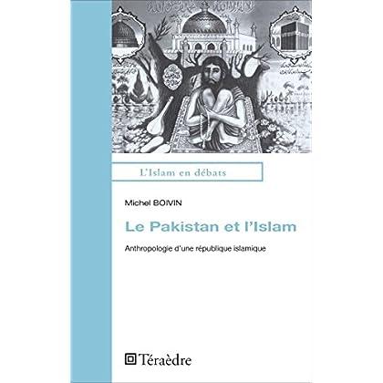 Le Pakistan et l'Islam: Anthropologie d'une république islamique (L'Islam en débats)