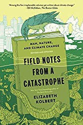Field Notes from a Catastrophe: Man, Nature, and Climate Change by Elizabeth Kolbert (2015-02-03)