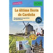 PONS Kurzgeschichten: La última fiesta de Cardeña: 20 landestypische Kurzgeschichten zum Spanischlernen (A2/B1) (PONS Landestypische Kurzgeschichten nº 7) (Spanish Edition)