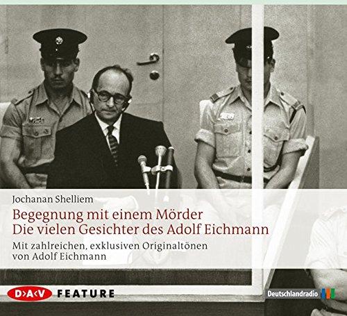 Begegnung mit einem Mörder: Die vielen Gesichter des Adolf Eichmann (3 CDs)