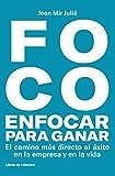 FOCO: Enfocar para ganar: El camino más directo hacia el éxito en la empresa y en la vida (Temáticos)