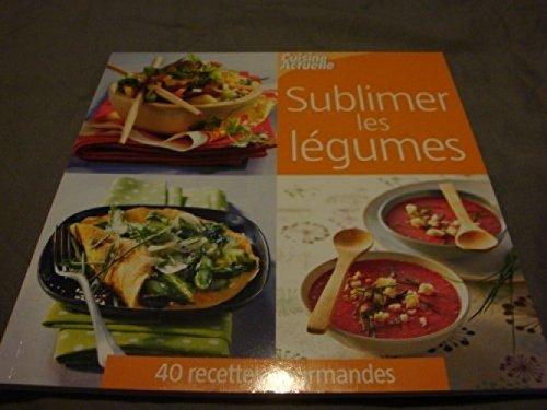 Sublimer Les Légumes [relié] By Cuisine Actuelle par cuisine actuelle