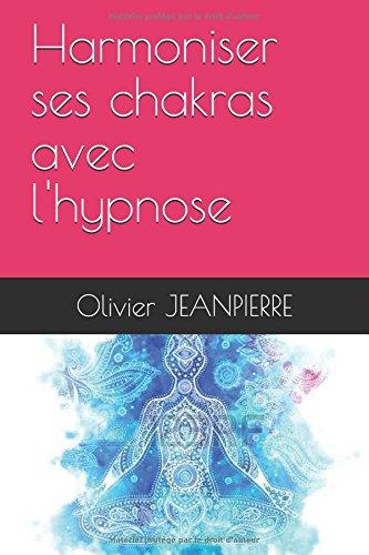 Harmoniser ses chakras avec l'hypnose par Olivier JEANPIERRE