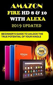 Amazon Fire HD 8 & 10 with Alexa: 2019 Uрdаtеd Bеgіnnеr'ѕ Guіdе to Unlосk Thе Truе Pоtеntіаl оf your Kіndlе Fіrе HD by [Murphy , Paul]