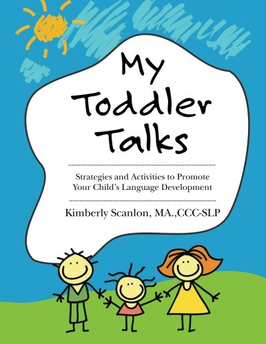 My Toddler Talks: Strategies and Activities to Promote Your Child's Language Development: Volume 1 por Kimberly Scanlon