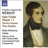 Beriot, C.-A. De: Violin Solo Music, Vol. 1 (Hristova) - 12 Scenes / 9 Studies / Prelude And Improvisation