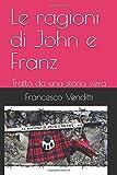 Scarica Libro Le ragioni di John e Franz Tratto da una storia vera (PDF,EPUB,MOBI) Online Italiano Gratis