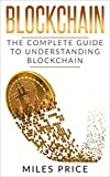 Blockchain: The Complete Guide to Understanding Blockchain Technology