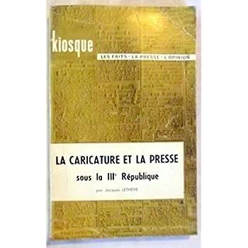 La Caricature et la presse sous la IIIe République : Par Jacques Lethève