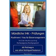 Mündliche IHK - Prüfungen für Kaufmann und Kauffrau für Büromanagement: 60 Prüfungen aus allen Wahlqualifikationen