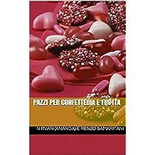Pazzi per Confetteria e Frutta (i Libretti Vol. 4)