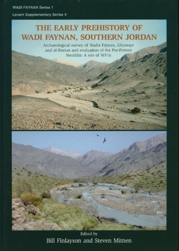 The Early Prehistory of Wadi Faynan, Southern Jordan: Archaeological Survey of Wadis Faynan, Ghuwayr and Al Bustan and Evaluation of the Pre-Pottery ... Series Vol. 1: Levant Supplementary Series) by Bill Finlayson (2007-03-22)