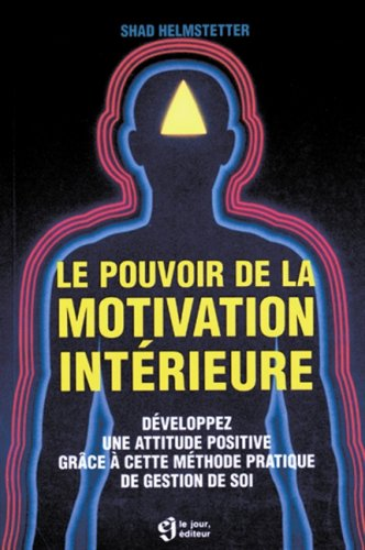 Le pouvoir de la motivation intérieure par Shad Helmstetter