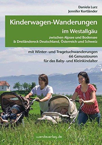 Kinderwagen-Wanderungen im Westallgäu zwischen Alpsee und Bodensee & Dreiländereck Deutschland, Österreich und Schweiz: mit Winter- und ... Genusstouren für das Baby- und Kleinkindalter