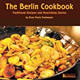 The Berlin Cookbook. Traditional Recipes and Nourishing Stories. The First and Only Cookbook from Berlin, Germany, with many authentic German dishes by Rose Marie Donhauser (2011-01-31)