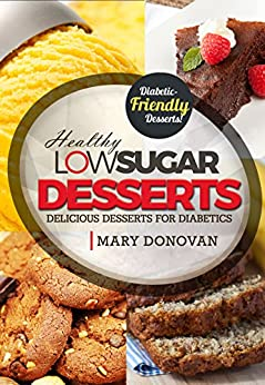 Low Sugar Desserts: Delicious desserts for diabetics - diabetic recipes cookbook (English Edition) di [Donovan, Mary]