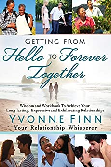 Getting From Hello To Forever Together: Wisdom and Workbook To Achieve Your Long-lasting, Expressive and Exhilarating Relationships (English Edition) par [Finn, Yvonne]