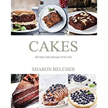 Cakes: 400 Best Cake Recipes Of All Time (English Edition)