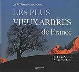 Les plus vieux arbres de France - Un patrimoine mondial. Préface d'Alain Baraton