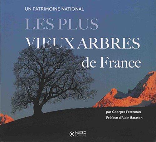 Les plus vieux arbres de France: Un patrimoine mondial. Préface d'Alain Baraton par Georges Feterman